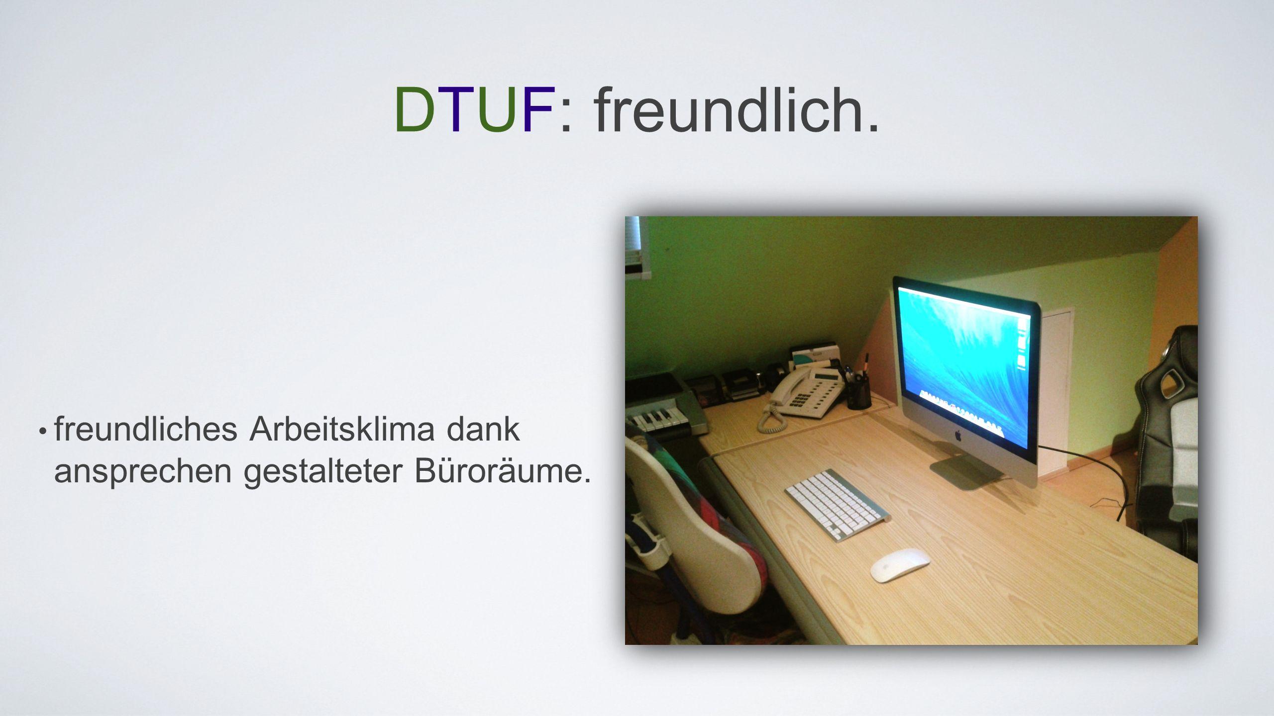 DTUF: freundlich. freundliches Arbeitsklima dank ansprechen gestalteter Büroräume.