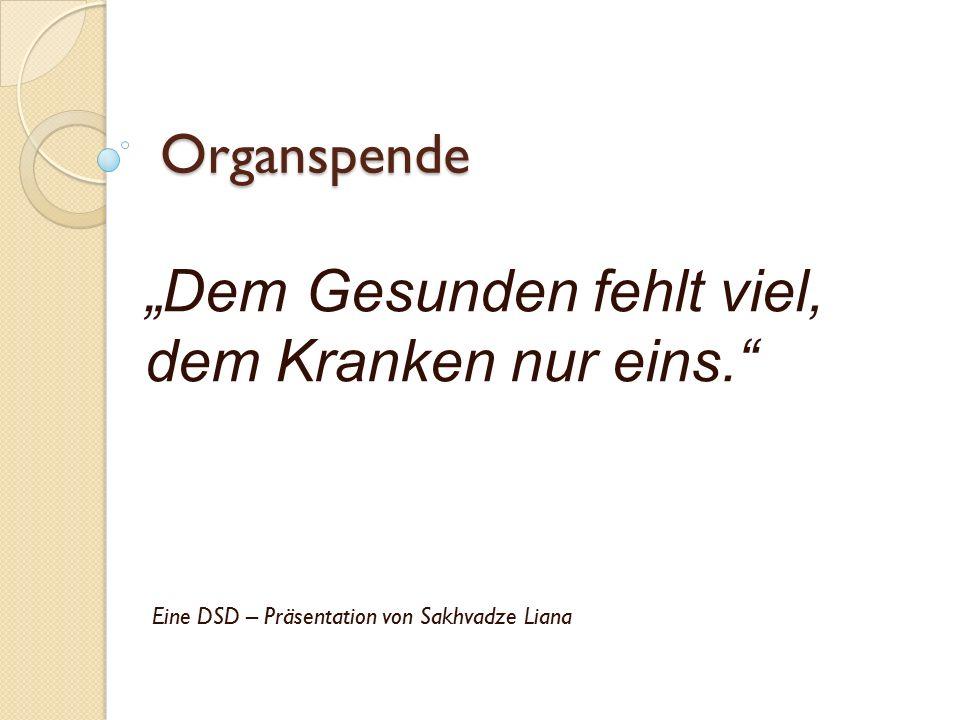 """Organspende """"Dem Gesunden fehlt viel, dem Kranken nur eins."""" Eine DSD – Präsentation von Sakhvadze Liana"""