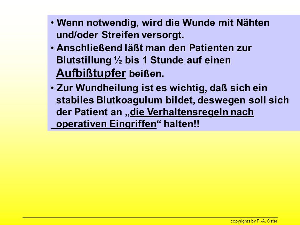copyrights by P.-A. Oster Wenn notwendig, wird die Wunde mit Nähten und/oder Streifen versorgt. Anschließend läßt man den Patienten zur Blutstillung ½