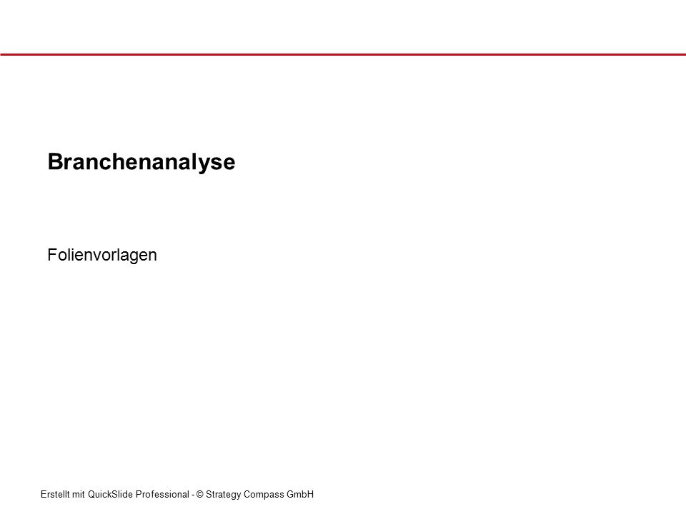 Erstellt mit QuickSlide Professional - © Strategy Compass GmbH Folienvorlagen Branchenanalyse
