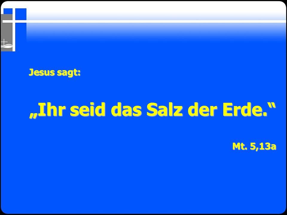 """Jesus sagt: """"Ihr seid das Salz der Erde."""" Mt. 5,13a"""