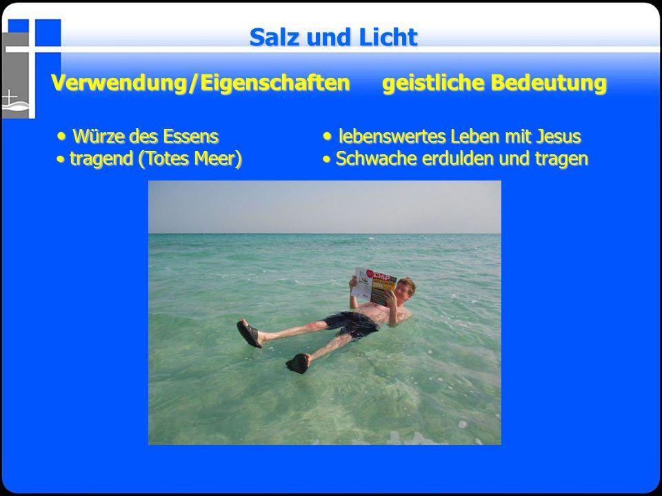Verwendung/Eigenschaftengeistliche Bedeutung Salz und Licht Würze des Essens Würze des Essens tragend (Totes Meer) tragend (Totes Meer) lebenswertes L