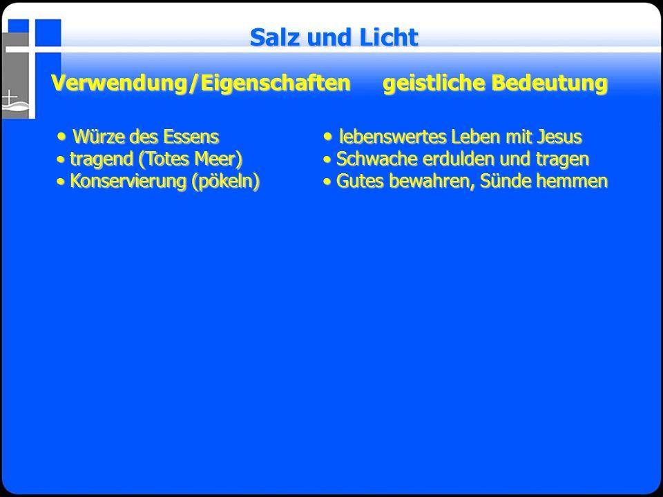 Verwendung/Eigenschaftengeistliche Bedeutung Salz und Licht Würze des Essens Würze des Essens tragend (Totes Meer) tragend (Totes Meer) Konservierung