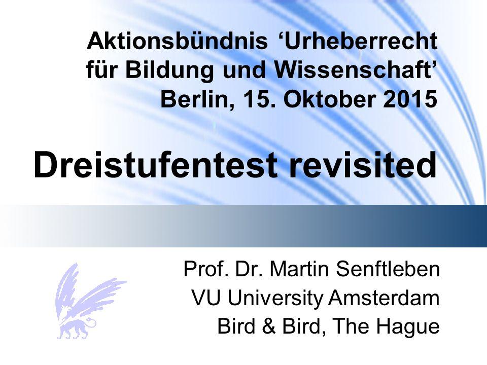 Aktionsbündnis 'Urheberrecht für Bildung und Wissenschaft' Berlin, 15. Oktober 2015 Dreistufentest revisited Prof. Dr. Martin Senftleben VU University