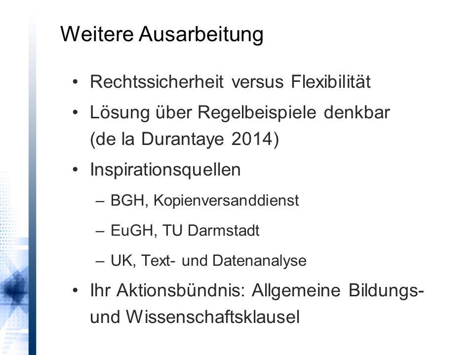 Weitere Ausarbeitung Rechtssicherheit versus Flexibilität Lösung über Regelbeispiele denkbar (de la Durantaye 2014) Inspirationsquellen –BGH, Kopienve
