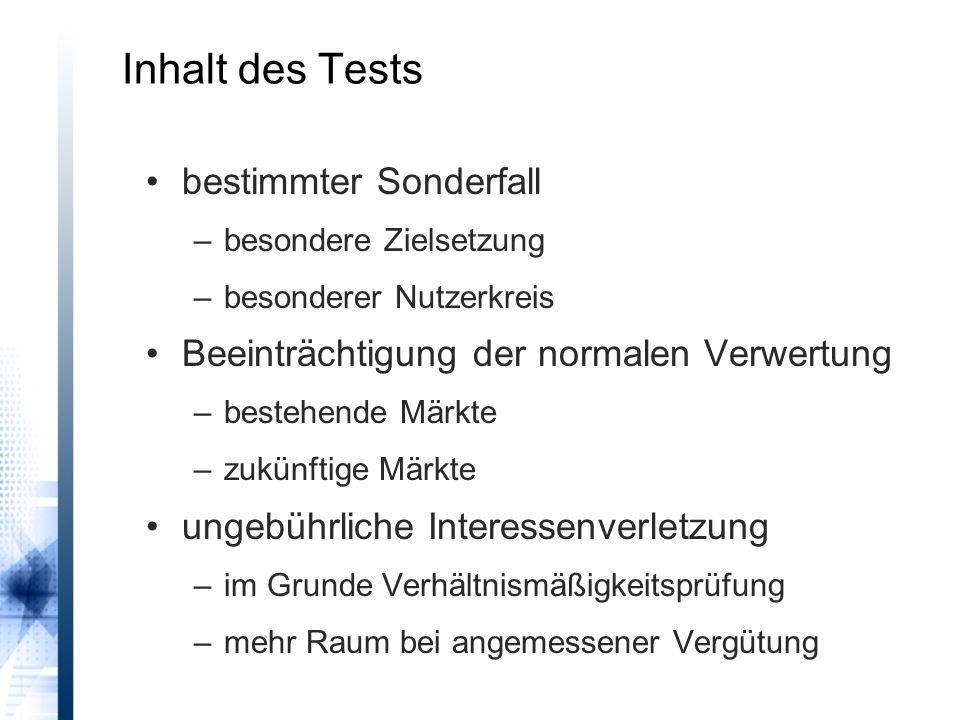 Inhalt des Tests bestimmter Sonderfall –besondere Zielsetzung –besonderer Nutzerkreis Beeinträchtigung der normalen Verwertung –bestehende Märkte –zuk