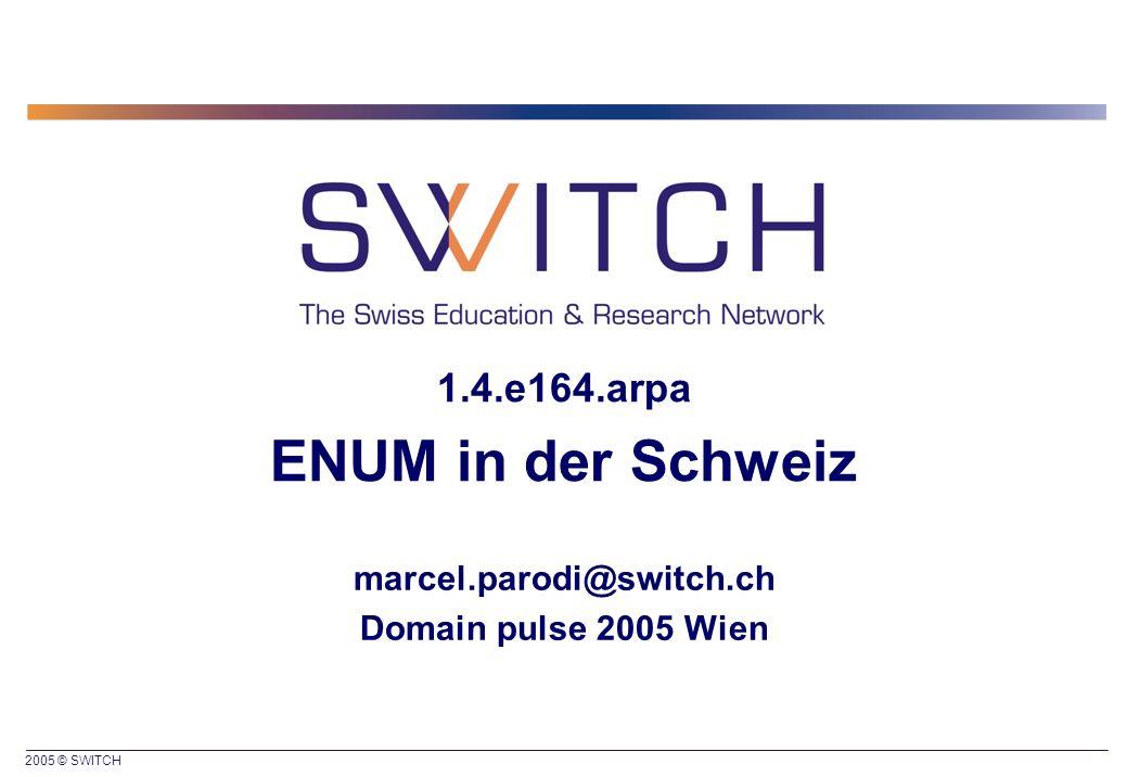 2005 © SWITCH 1.4.e164.arpa ENUM in der Schweiz marcel.parodi@switch.ch Domain pulse 2005 Wien