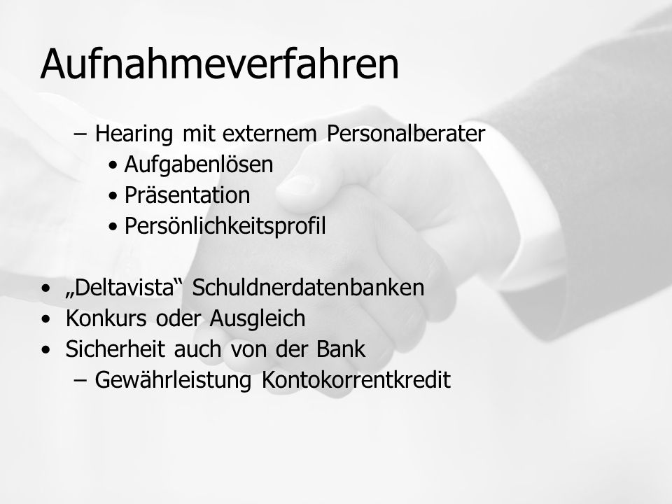 """Aufnahmeverfahren –Hearing mit externem Personalberater Aufgabenlösen Präsentation Persönlichkeitsprofil """"Deltavista Schuldnerdatenbanken Konkurs oder Ausgleich Sicherheit auch von der Bank –Gewährleistung Kontokorrentkredit"""