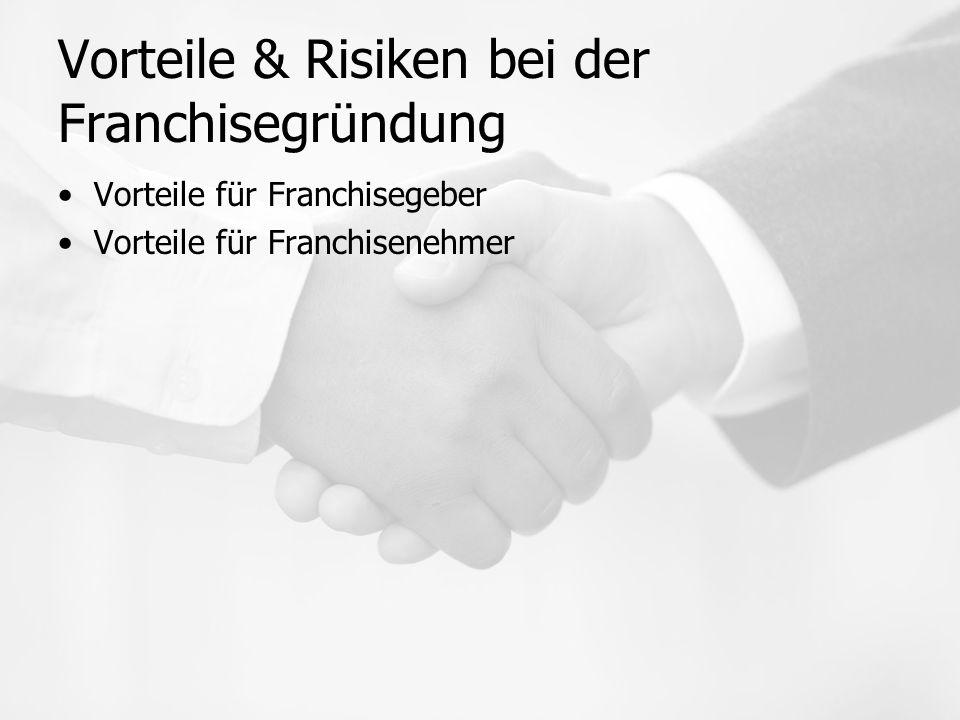 Vorteile & Risiken bei der Franchisegründung Vorteile für Franchisegeber Vorteile für Franchisenehmer
