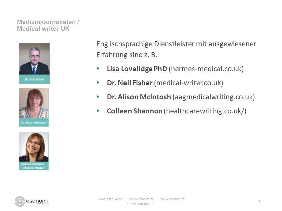 Englischsprachige Dienstleister mit ausgewiesener Erfahrung sind z. B. Lisa Lovelidge PhD (hermes-medical.co.uk) Dr. Neil Fisher (medical-writer.co.uk