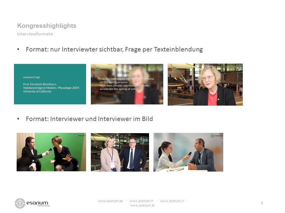 www.esanum.de · www.esanum.fr · www.esanum.it · www.esanum.at 9 Kongresshighlights Interviewformate Format: nur Interviewter sichtbar, Frage per Texteinblendung Format: Interviewer und Interviewer im Bild