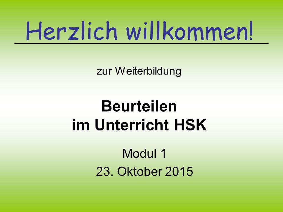 Herzlich willkommen! zur Weiterbildung Beurteilen im Unterricht HSK Modul 1 23. Oktober 2015