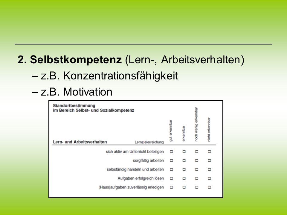 2. Selbstkompetenz (Lern-, Arbeitsverhalten) –z.B. Konzentrationsfähigkeit –z.B. Motivation
