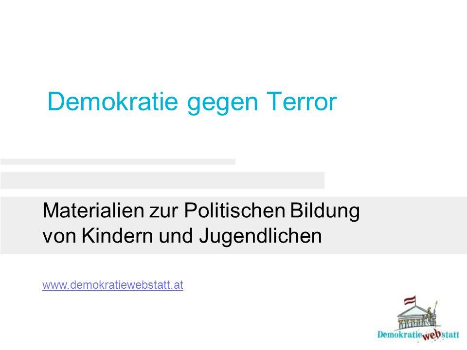Demokratie gegen Terror Materialien zur Politischen Bildung von Kindern und Jugendlichen www.demokratiewebstatt.at