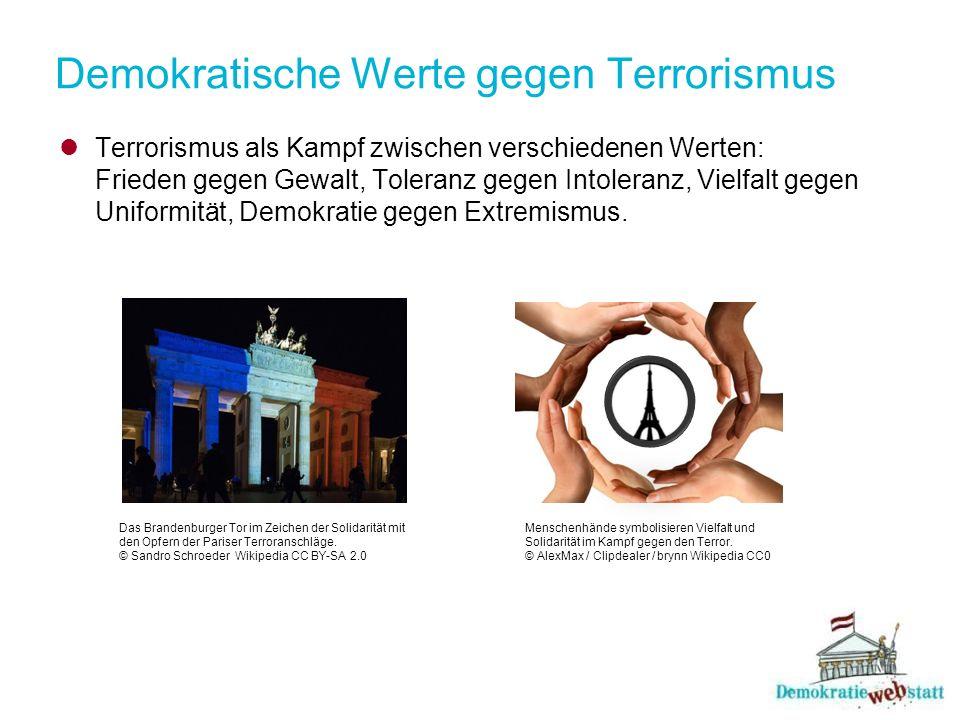 Demokratische Werte gegen Terrorismus Terrorismus als Kampf zwischen verschiedenen Werten: Frieden gegen Gewalt, Toleranz gegen Intoleranz, Vielfalt g