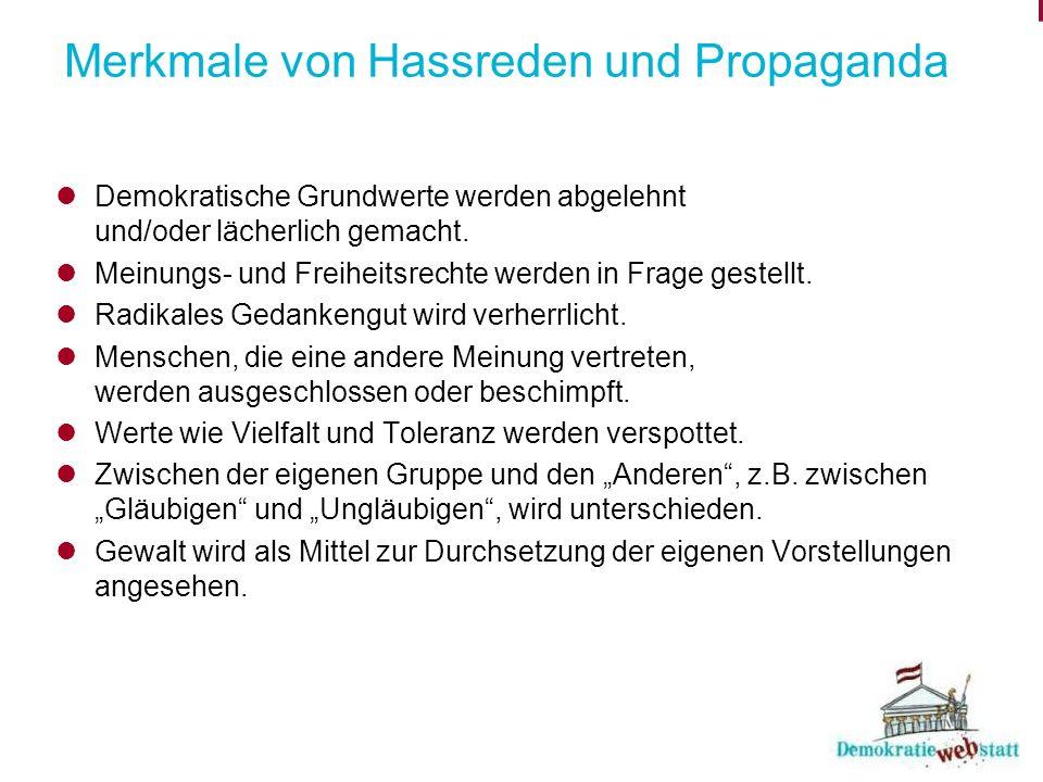 Merkmale von Hassreden und Propaganda Demokratische Grundwerte werden abgelehnt und/oder lächerlich gemacht. Meinungs- und Freiheitsrechte werden in F