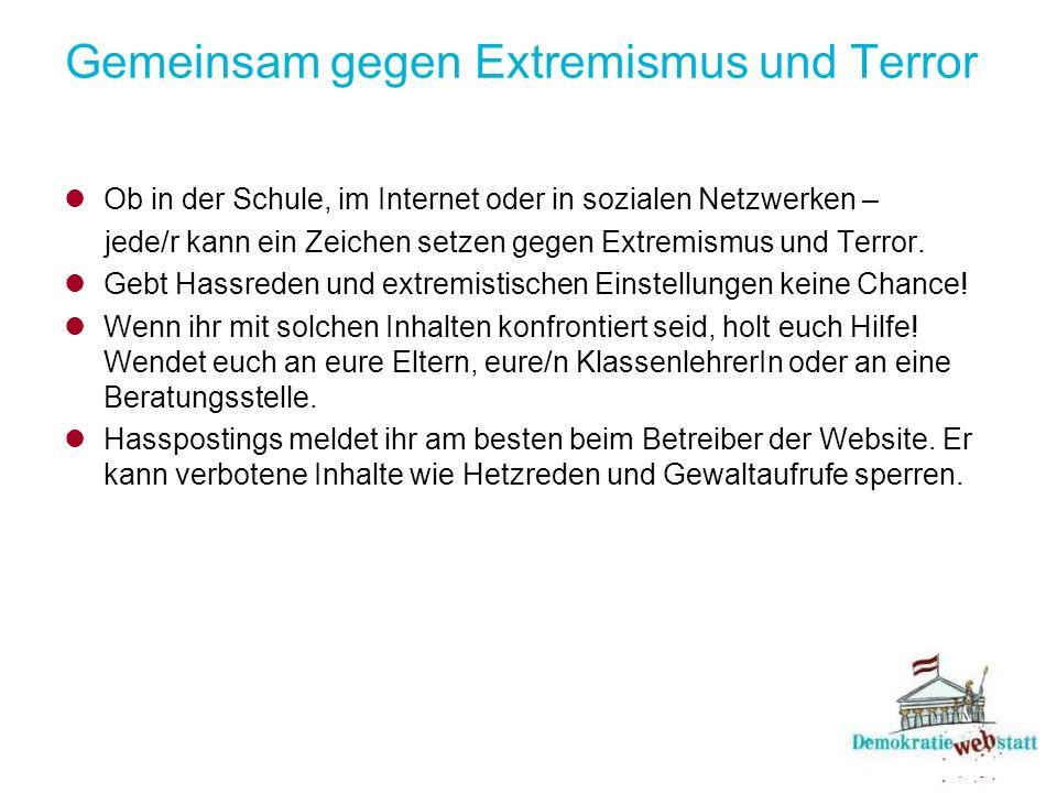 Gemeinsam gegen Extremismus und Terror Ob in der Schule, im Internet oder in sozialen Netzwerken – jede/r kann ein Zeichen setzen gegen Extremismus un