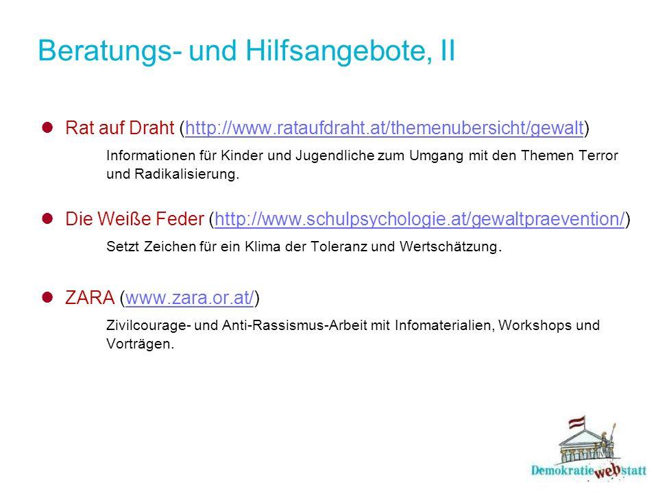 Beratungs- und Hilfsangebote, II Rat auf Draht (http://www.rataufdraht.at/themenubersicht/gewalt) http://www.rataufdraht.at/themenubersicht/gewalt Inf