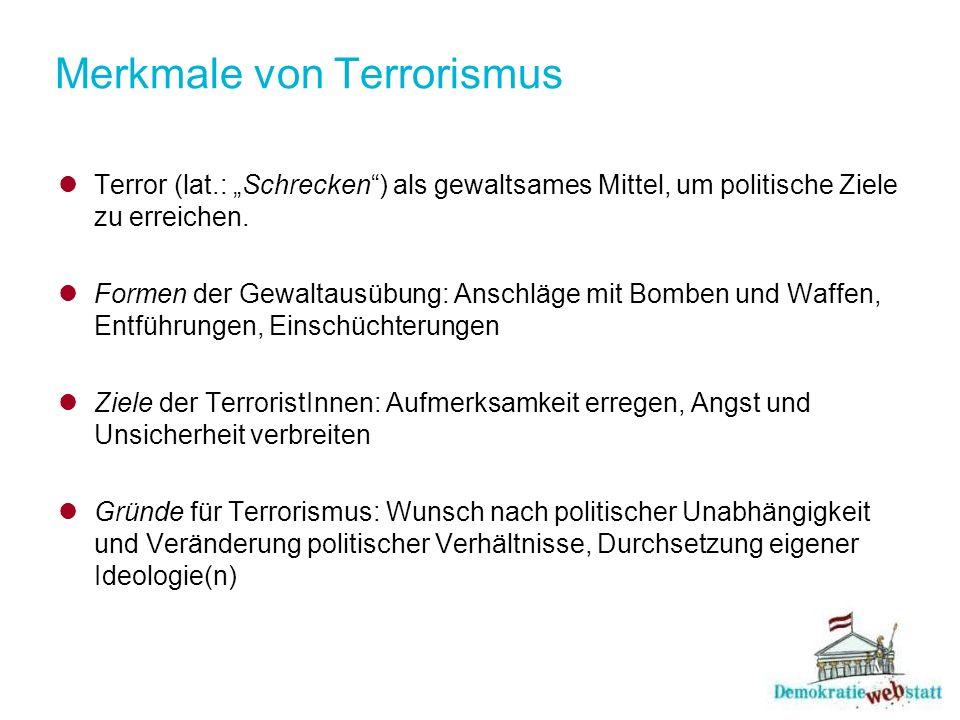 """Merkmale von Terrorismus Terror (lat.: """"Schrecken"""") als gewaltsames Mittel, um politische Ziele zu erreichen. Formen der Gewaltausübung: Anschläge mit"""