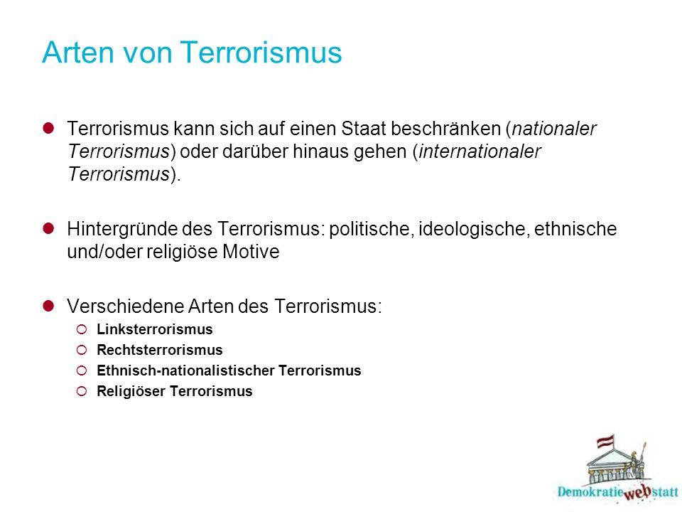 Arten von Terrorismus Terrorismus kann sich auf einen Staat beschränken (nationaler Terrorismus) oder darüber hinaus gehen (internationaler Terrorismu
