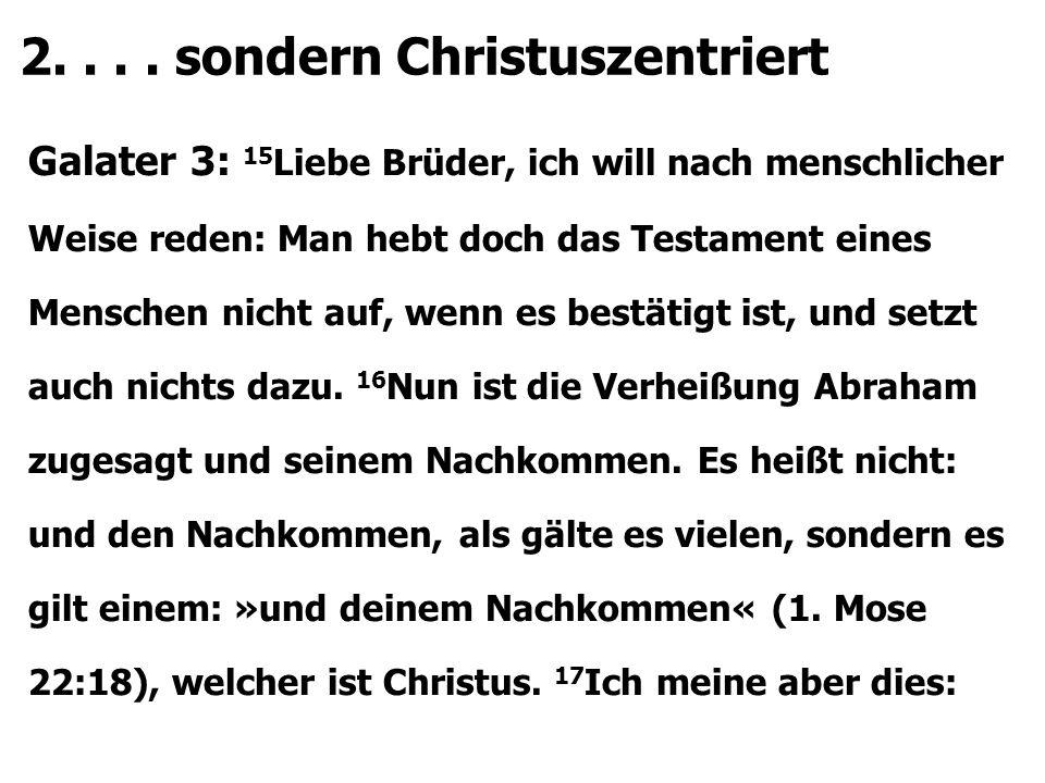 Galater 3: 15 Liebe Brüder, ich will nach menschlicher Weise reden: Man hebt doch das Testament eines Menschen nicht auf, wenn es bestätigt ist, und setzt auch nichts dazu.