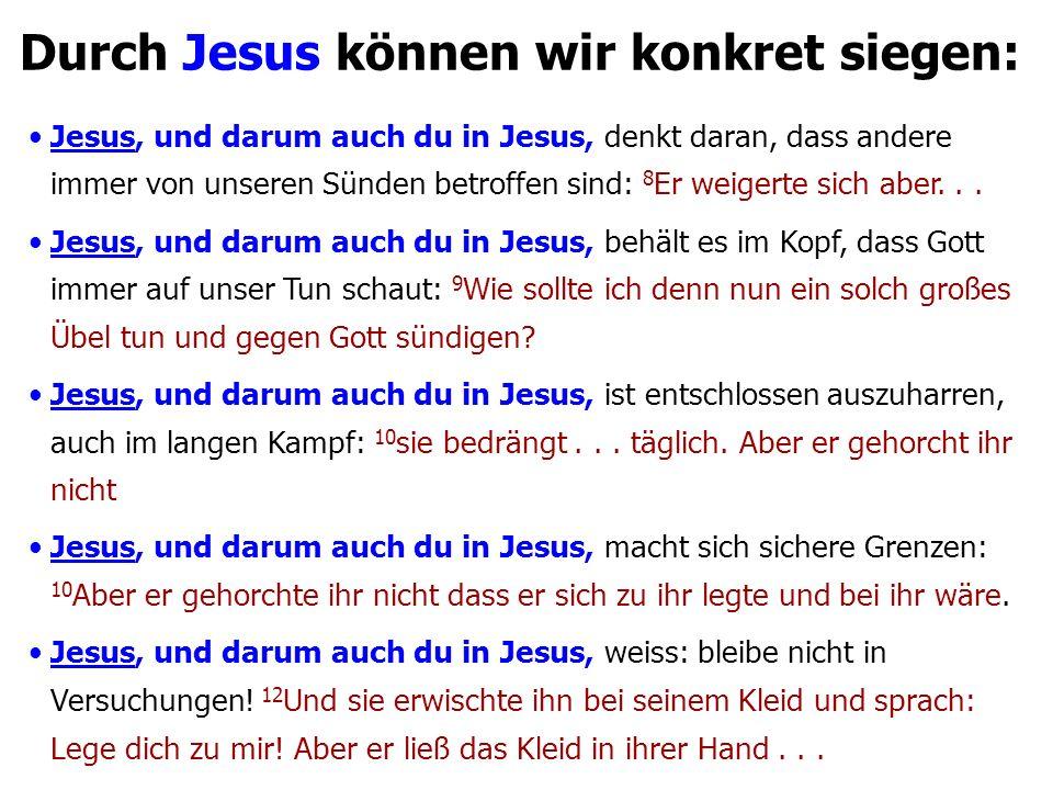 Durch Jesus können wir konkret siegen: Jesus, und darum auch du in Jesus, denkt daran, dass andere immer von unseren Sünden betroffen sind: 8 Er weigerte sich aber...
