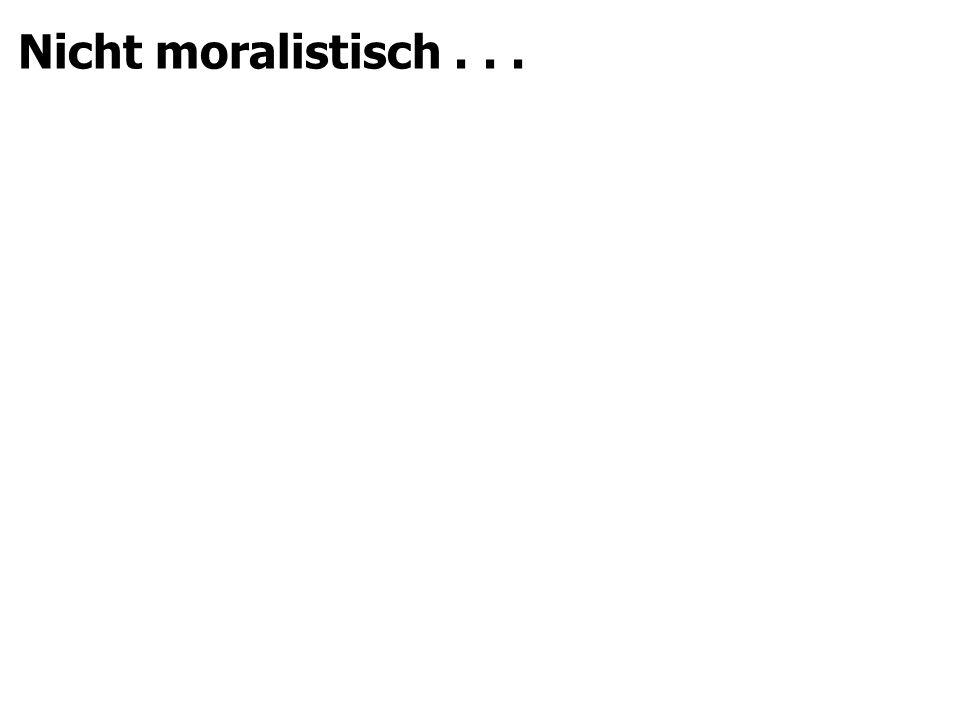 Nicht moralistisch...