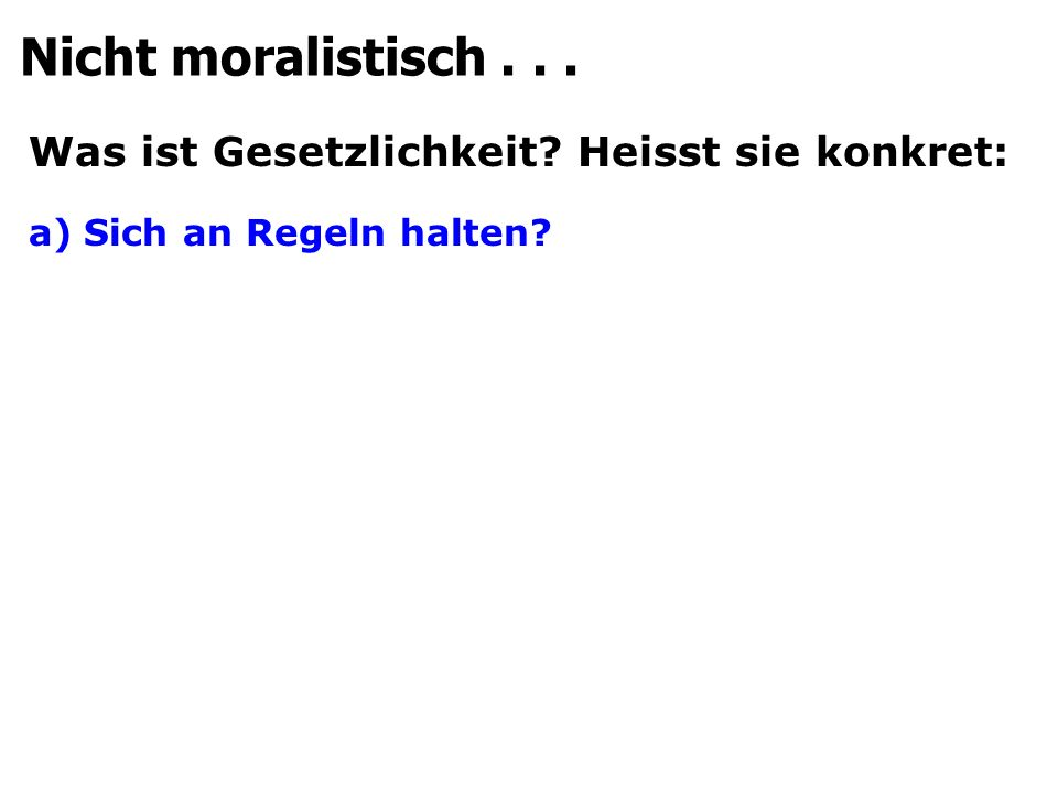 Was ist Gesetzlichkeit Heisst sie konkret: a)Sich an Regeln halten Nicht moralistisch...