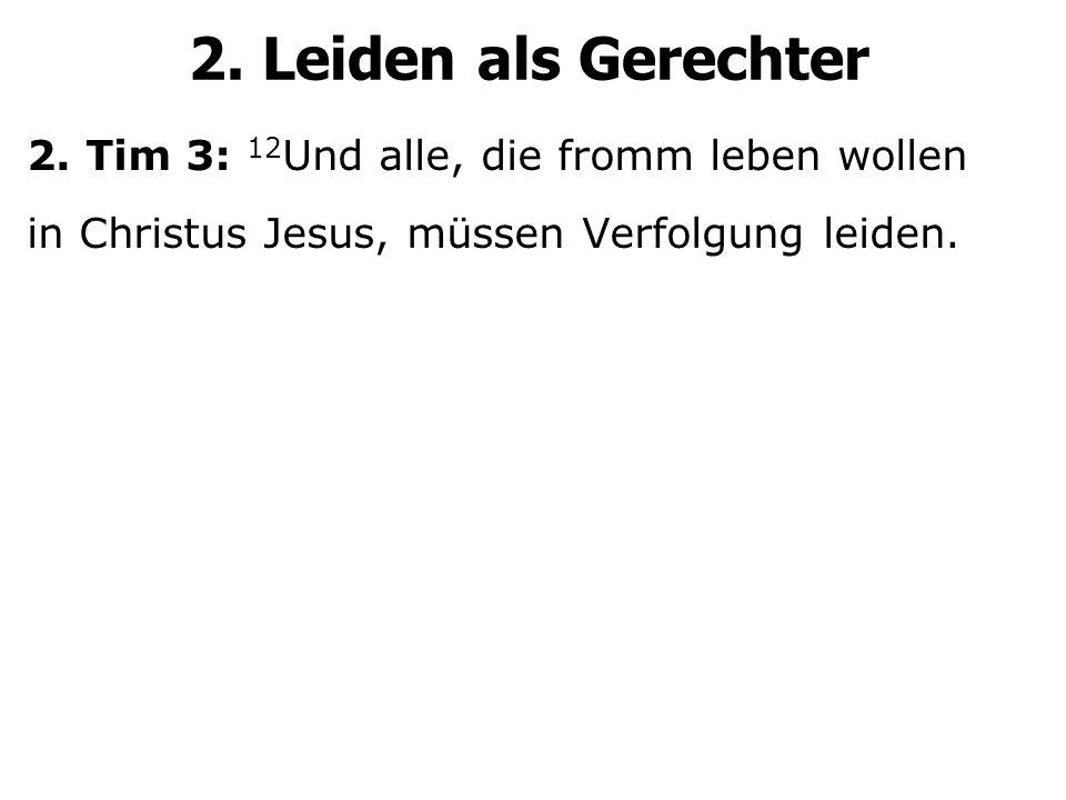 2.Tim 3: 12 Und alle, die fromm leben wollen in Christus Jesus, müssen Verfolgung leiden.