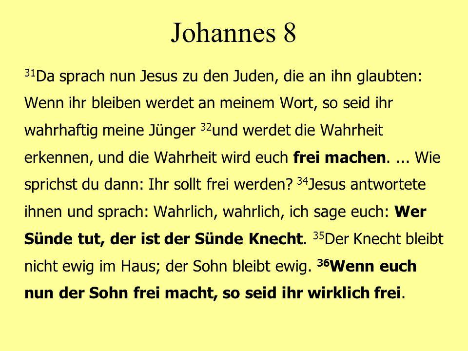 Johannes 8 31 Da sprach nun Jesus zu den Juden, die an ihn glaubten: Wenn ihr bleiben werdet an meinem Wort, so seid ihr wahrhaftig meine Jünger 32 und werdet die Wahrheit erkennen, und die Wahrheit wird euch frei machen....