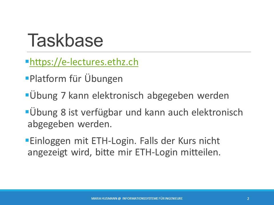 Taskbase  https://e-lectures.ethz.ch https://e-lectures.ethz.ch  Platform für Übungen  Übung 7 kann elektronisch abgegeben werden  Übung 8 ist verfügbar und kann auch elektronisch abgegeben werden.