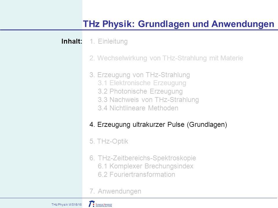 THz Physik WS15/16 Inhalt: 1.Einleitung 2. Wechselwirkung von THz-Strahlung mit Materie 3. Erzeugung von THz-Strahlung 3.1 Elektronische Erzeugung 3.2