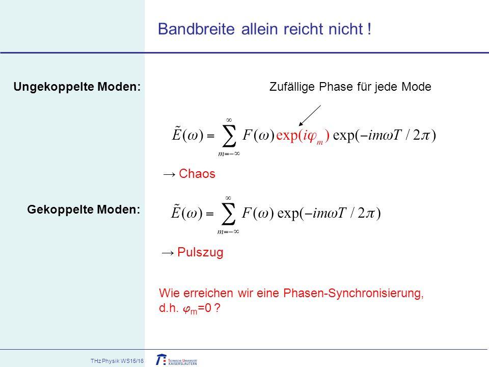 THz Physik WS15/16 Bandbreite allein reicht nicht ! Gekoppelte Moden: → Pulszug Ungekoppelte Moden:Zufällige Phase für jede Mode → Chaos Wie erreichen