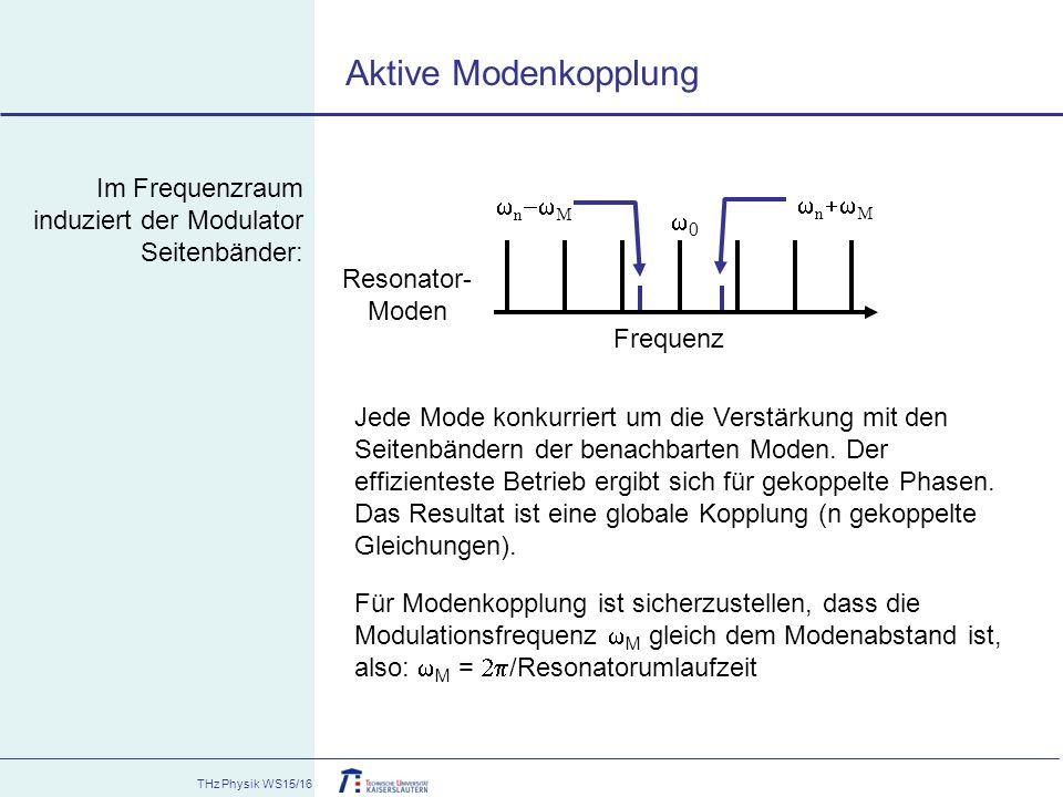 THz Physik WS15/16 Aktive Modenkopplung Für Modenkopplung ist sicherzustellen, dass die Modulationsfrequenz  M gleich dem Modenabstand ist, also:  M