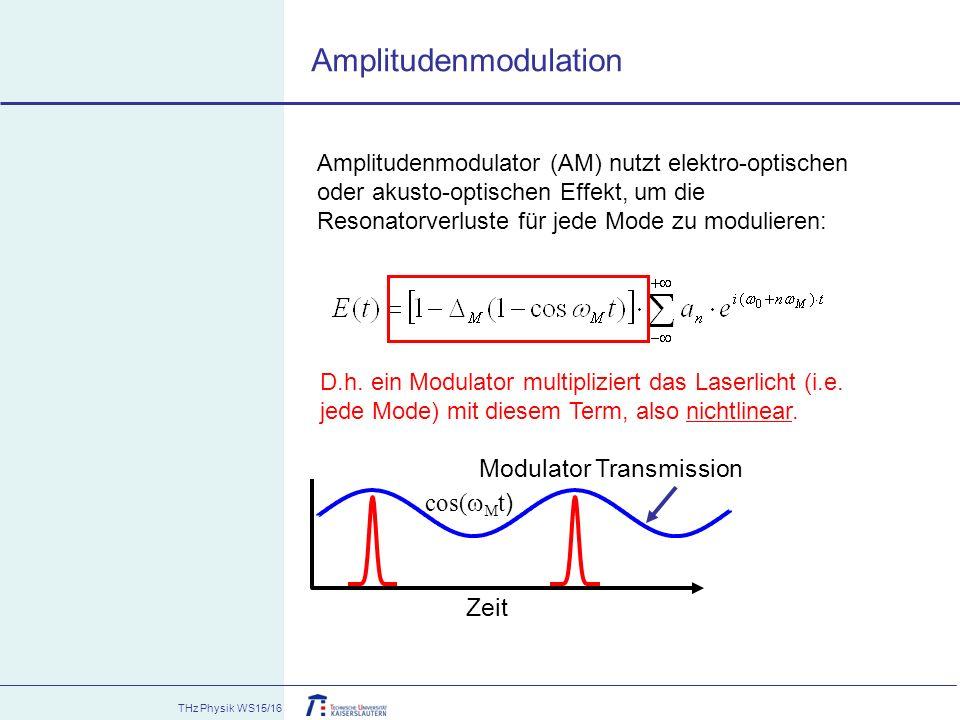 THz Physik WS15/16 Amplitudenmodulation D.h. ein Modulator multipliziert das Laserlicht (i.e. jede Mode) mit diesem Term, also nichtlinear. Amplituden