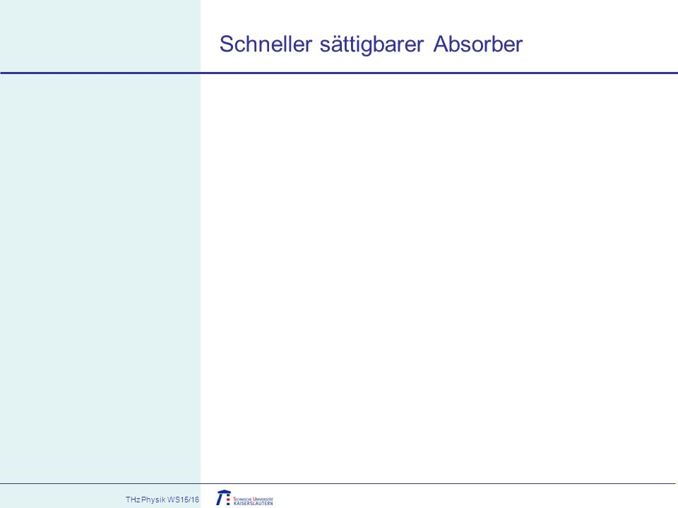 THz Physik WS15/16 Langsamer sättigbarer Absorber What if the absorber responds slowly (more slowly than the pulse).