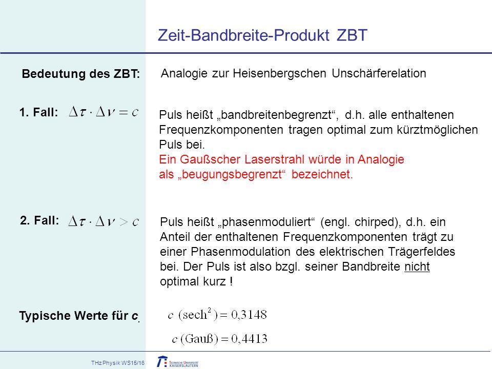 "THz Physik WS15/16 Zeit-Bandbreite-Produkt ZBT 1. Fall: 2. Fall: Puls heißt ""bandbreitenbegrenzt"", d.h. alle enthaltenen Frequenzkomponenten tragen op"