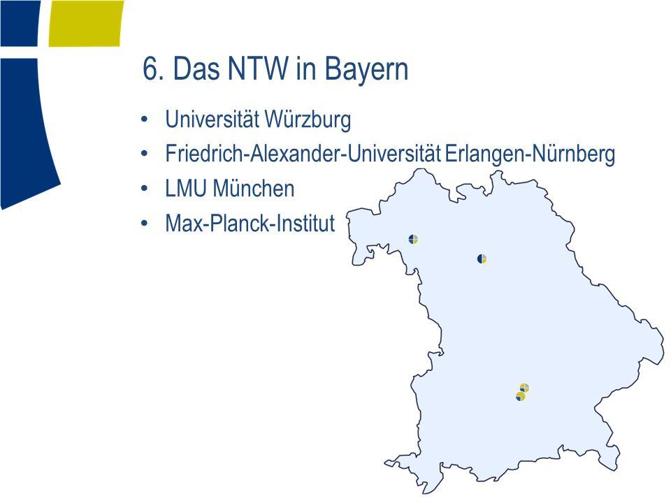 6. Das NTW in Bayern Universität Würzburg Friedrich-Alexander-Universität Erlangen-Nürnberg LMU München Max-Planck-Institut