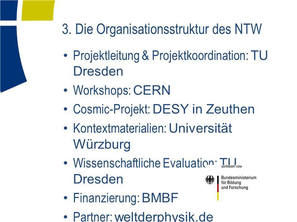 Projektleitung & Projektkoordination: TU Dresden Workshops: CERN Cosmic-Projekt: DESY in Zeuthen Kontextmaterialien: Universität Würzburg Wissenschaftliche Evaluation: TU Dresden Finanzierung: BMBF Partner: weltderphysik.de Schirmherrschaft: DPG 3.