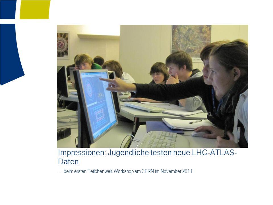 Impressionen: Jugendliche testen neue LHC-ATLAS- Daten … beim ersten Teilchenwelt-Workshop am CERN im November 2011