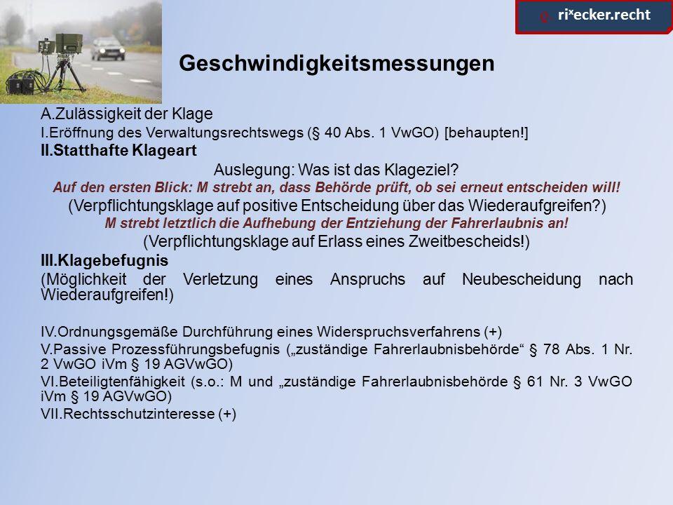 ϱ. ri x ecker.recht Geschwindigkeitsmessungen A.Zulässigkeit der Klage I.Eröffnung des Verwaltungsrechtswegs (§ 40 Abs. 1 VwGO) [behaupten!] II.Statth