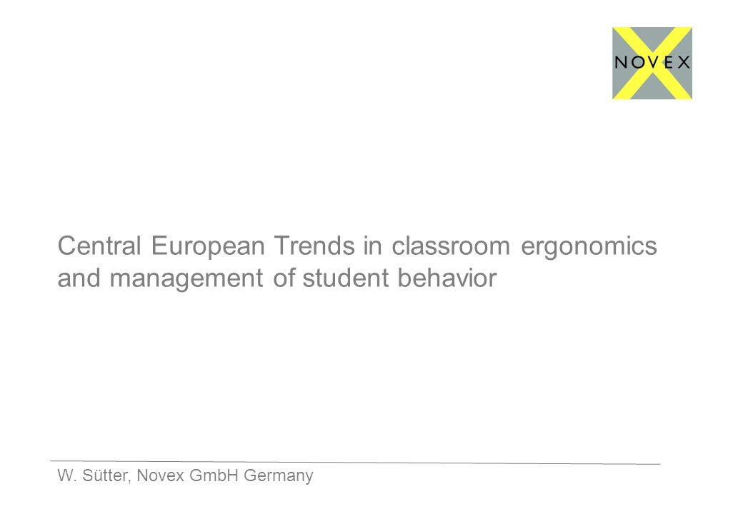 W. Sütter, Novex GmbH Germany Central European Trends in classroom ergonomics and management of student behavior