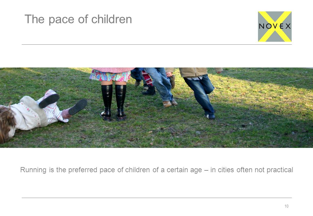 The pace of children 10 Running is the preferred pace of children of a certain age – in cities often not practical