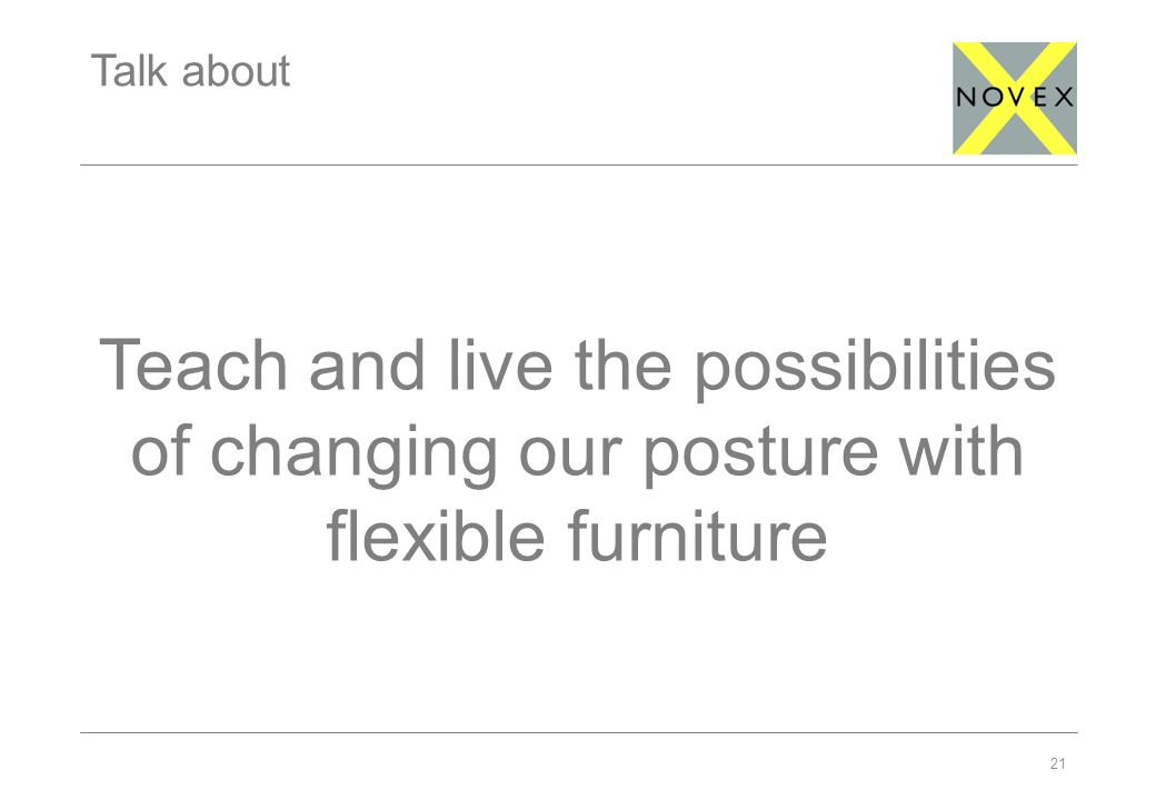 Talk about Teach and live the possibilities of changing our posture with flexible furniture 21