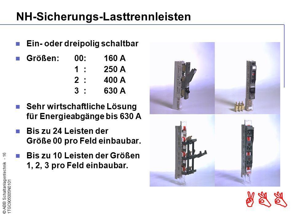 © ABB Schaltanlagentechnik - 16 1TGC905005N0101 ABB Ein- oder dreipolig schaltbar Größen:00:160 A 1 :250 A 2 :400 A 3 :630 A Sehr wirtschaftliche Lösu