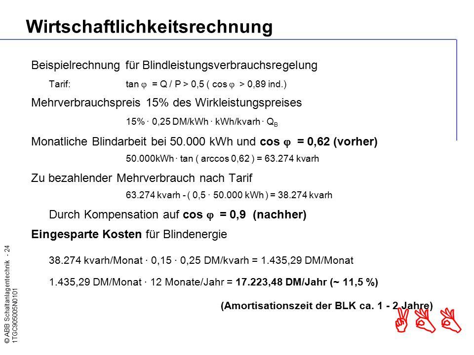 © ABB Schaltanlagentechnik - 24 1TGC905005N0101 ABB Wirtschaftlichkeitsrechnung Beispielrechnung für Blindleistungsverbrauchsregelung Tarif:tan  = Q
