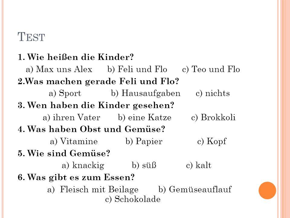T EST 1. Wie heißen die Kinder? a) Max uns Alex b) Feli und Flo c) Teo und Flo 2.Was machen gerade Feli und Flo? a) Sport b) Hausaufgaben c) nichts 3.