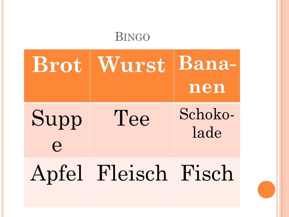 B INGO BrotWurst Bana- nen Supp e Tee Schoko- lade ApfelFleischFisch
