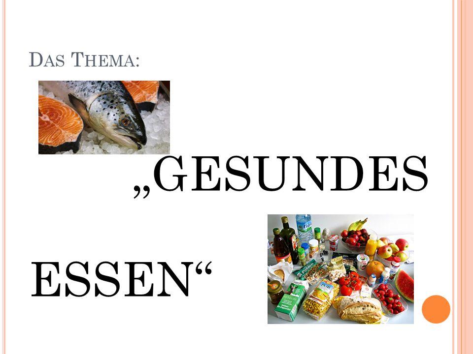 "D AS T HEMA : ""GESUNDES ESSEN"""