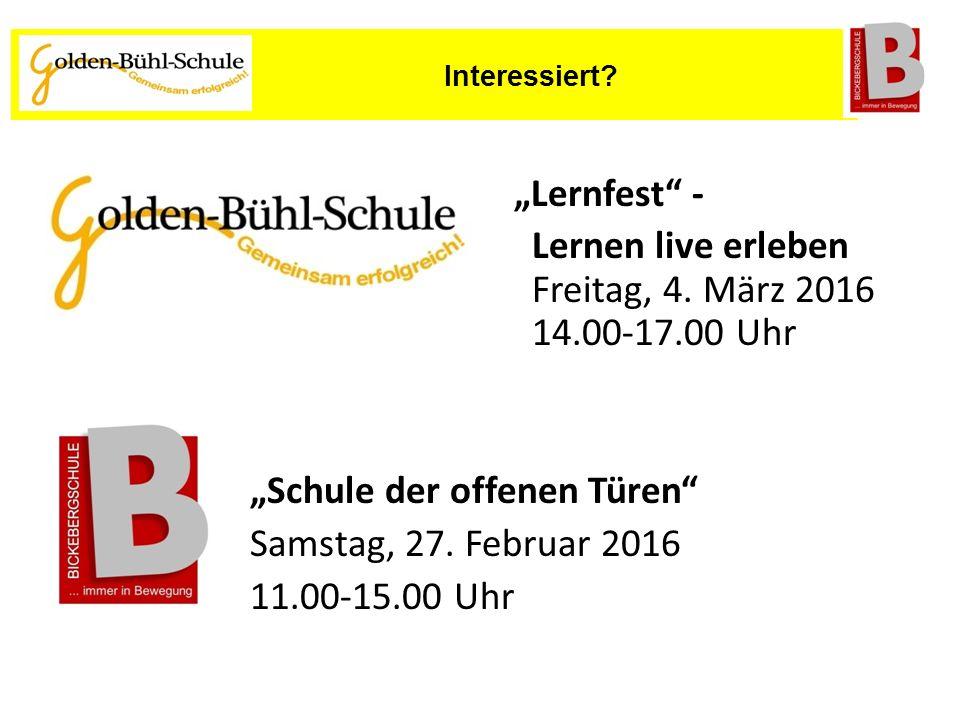 """""""Lernfest"""" - Lernen live erleben Freitag, 4. März 2016 14.00-17.00 Uhr """"Schule der offenen Türen"""" Samstag, 27. Februar 2016 11.00-15.00 Uhr Interessie"""